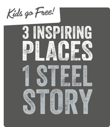 Kids Go Free! 3 inspiring places, 1 steel story