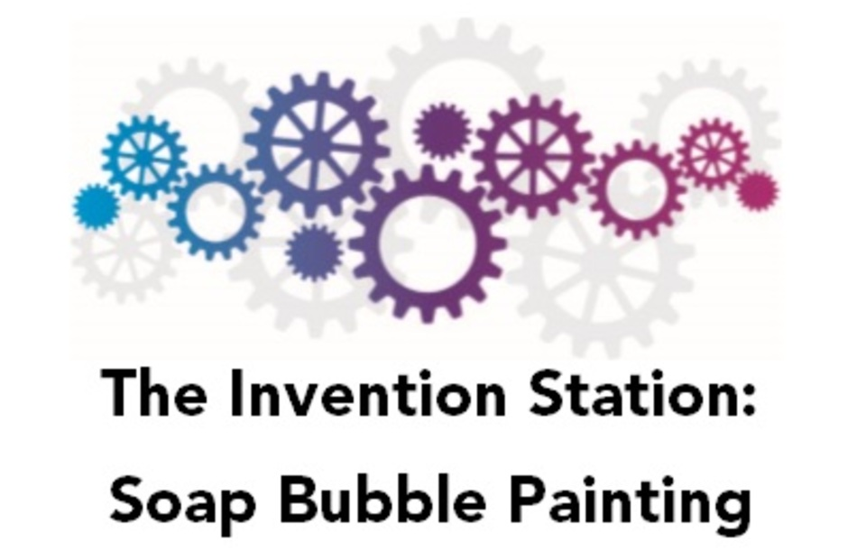 The Invention Station: Soap Bubble Painting